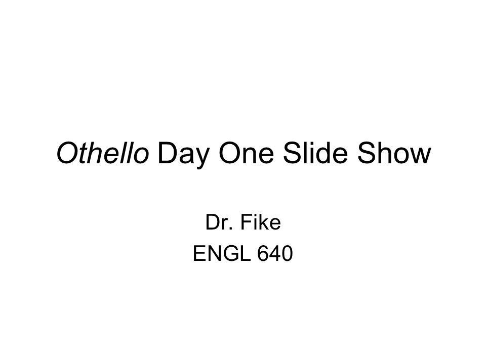 Othello Day One Slide Show Dr. Fike ENGL 640