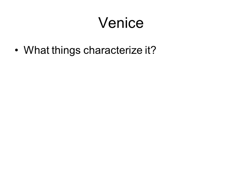 Venice What things characterize it