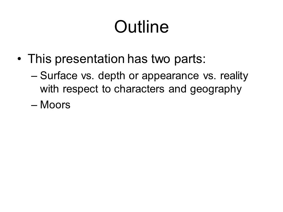 Outline This presentation has two parts: –Surface vs. depth or appearance vs. reality with respect to characters and geography –Moors