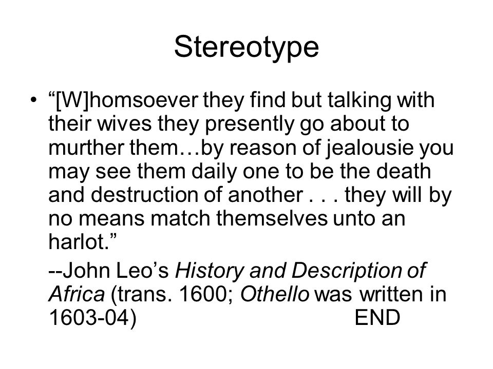 Stereotype [W]homsoever they find but talking with their wives they presently go about to murther them…by reason of jealousie you may see them daily one to be the death and destruction of another...