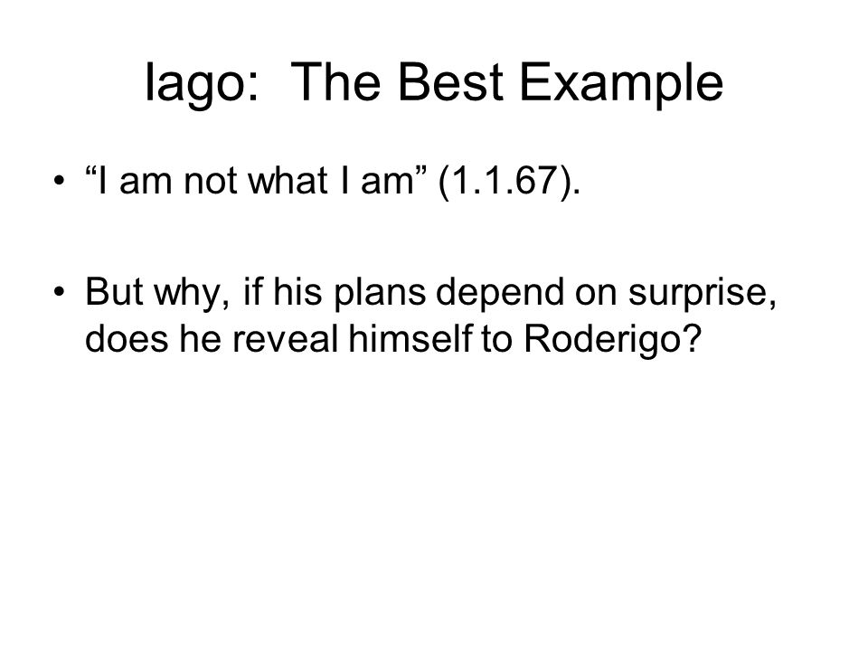 Iago: The Best Example I am not what I am (1.1.67).