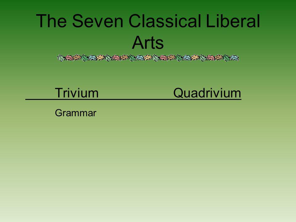 The Seven Classical Liberal Arts TriviumQuadrivium Grammar