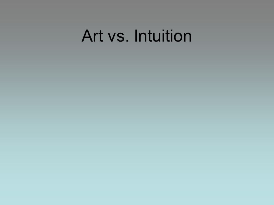 Art vs. Intuition