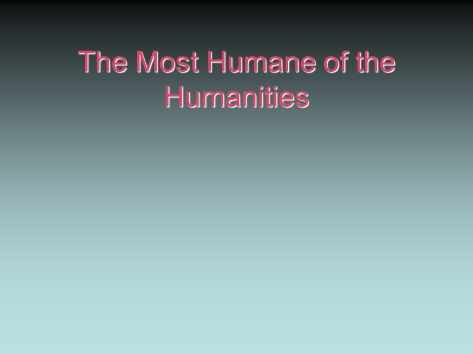 The Most Humane of the Humanities