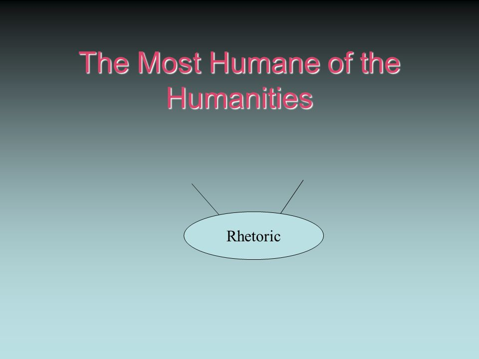 The Most Humane of the Humanities Rhetoric