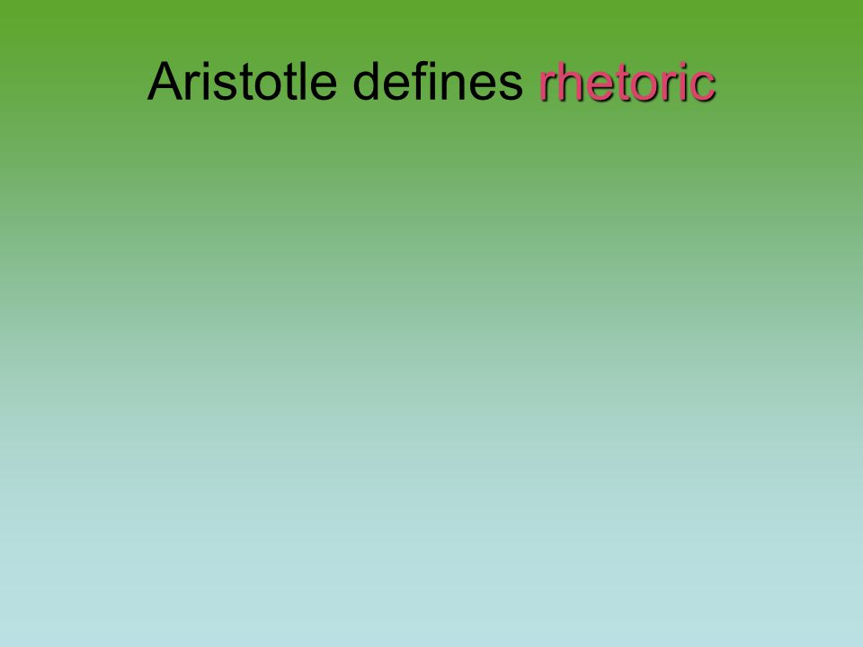 rhetoric Aristotle defines rhetoric