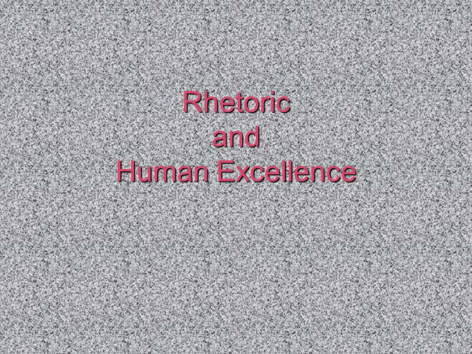 Rhetoric and Human Excellence