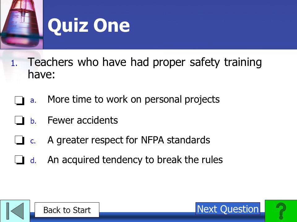Quiz One 1. Teachers who have had proper safety training have: a.