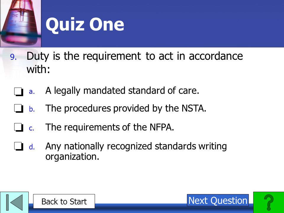 Quiz One 9. Duty is the requirement to act in accordance with: a.