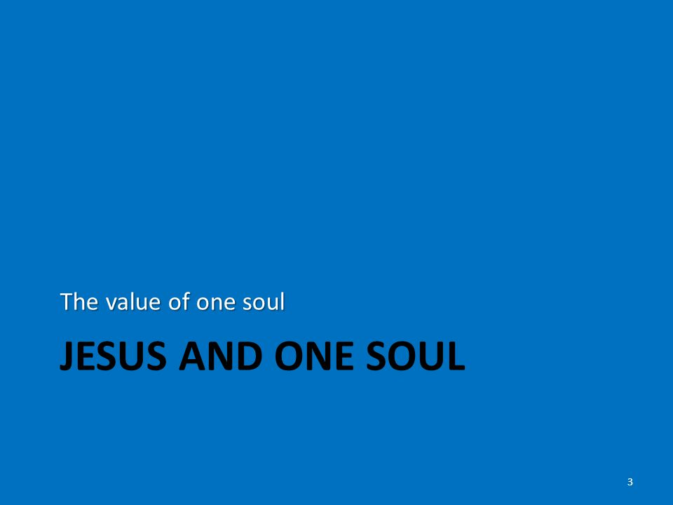 JESUS AND ONE SOUL The value of one soul 3