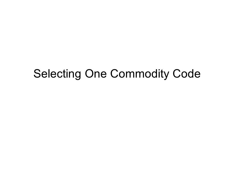 Selecting One Commodity Code