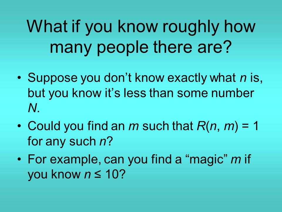 What if you know roughly how many people there are.