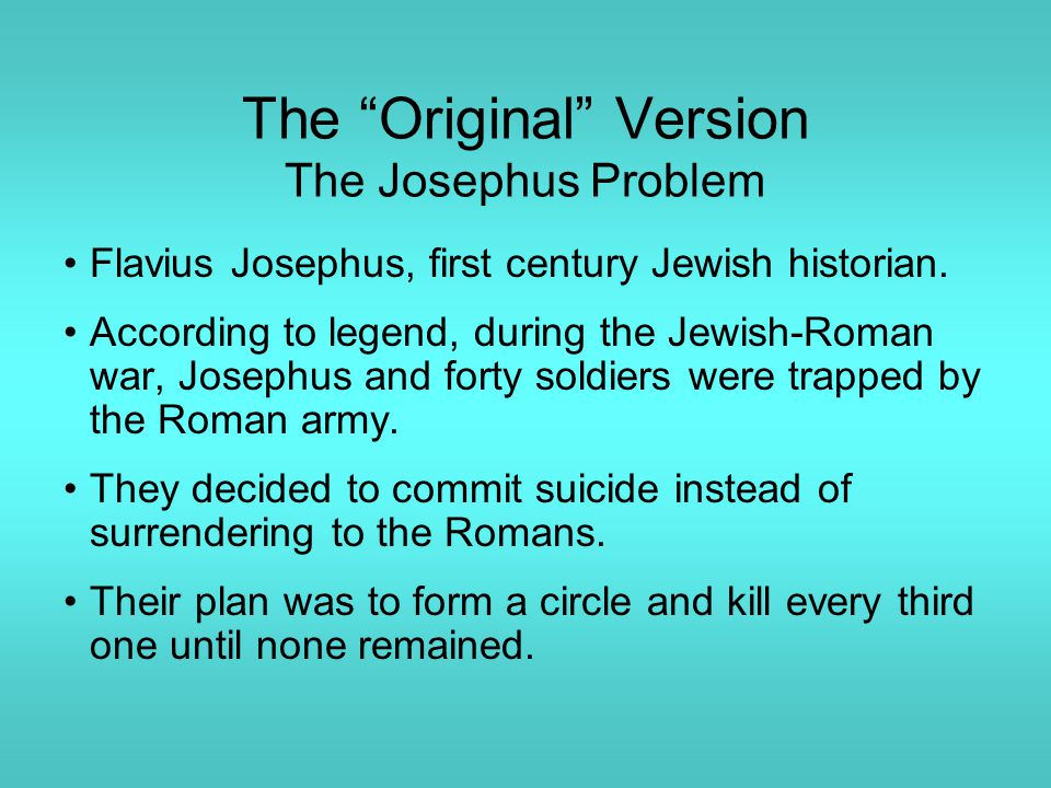 The Original Version The Josephus Problem Flavius Josephus, first century Jewish historian.