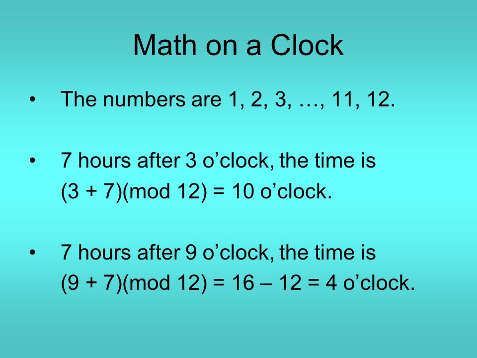 Math on a Clock The numbers are 1, 2, 3, …, 11, 12.