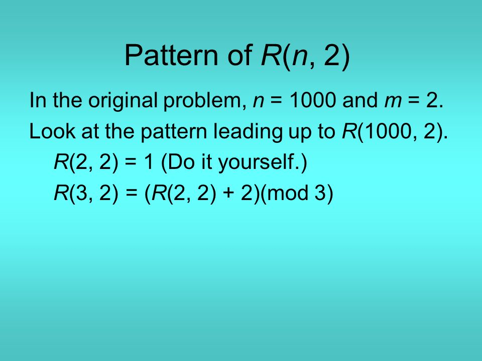 Pattern of R(n, 2) In the original problem, n = 1000 and m = 2.