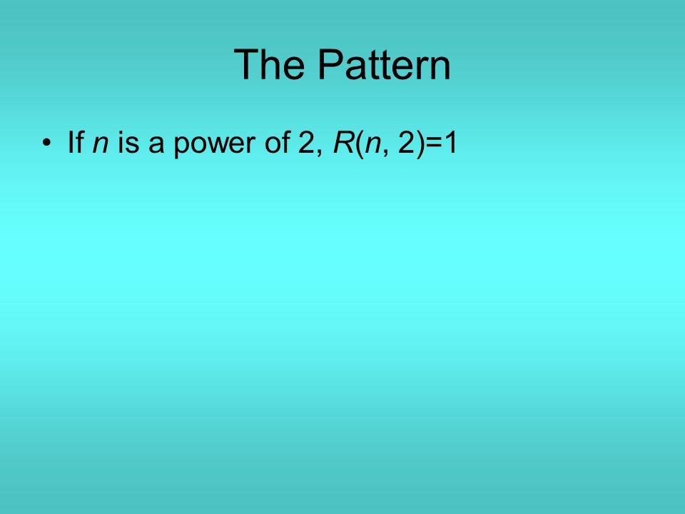 The Pattern If n is a power of 2, R(n, 2)=1