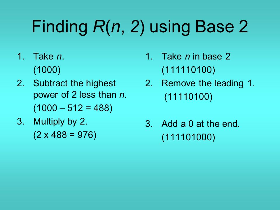 Finding R(n, 2) using Base 2 1.Take n.(1000) 2.Subtract the highest power of 2 less than n.
