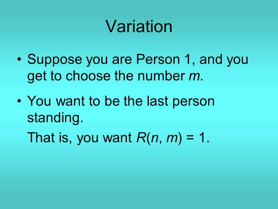 Variation Suppose you are Person 1, and you get to choose the number m.