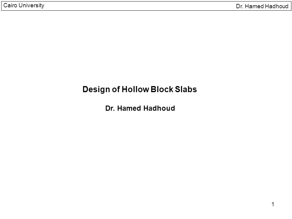 1 Design of Hollow Block Slabs Dr. Hamed Hadhoud Cairo University