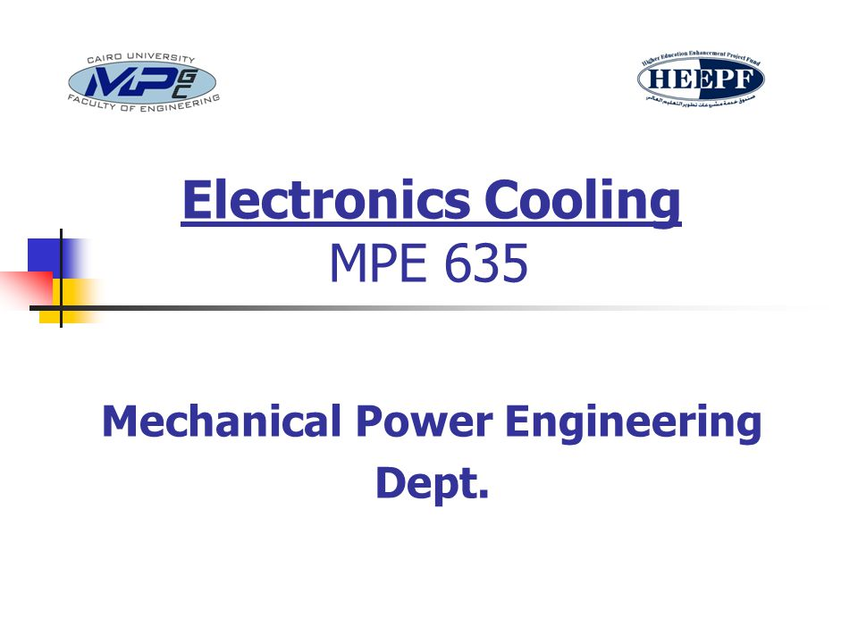 Electronics Cooling MPE 635 Mechanical Power Engineering Dept.