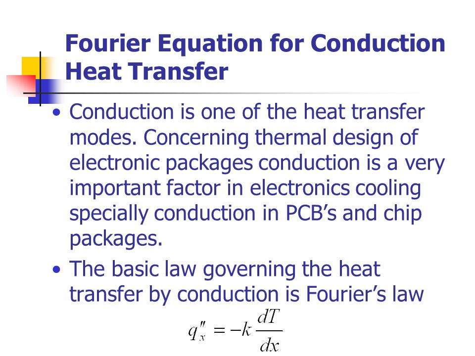 Fourier Equation for Conduction Heat Transfer Conduction is one of the heat transfer modes.