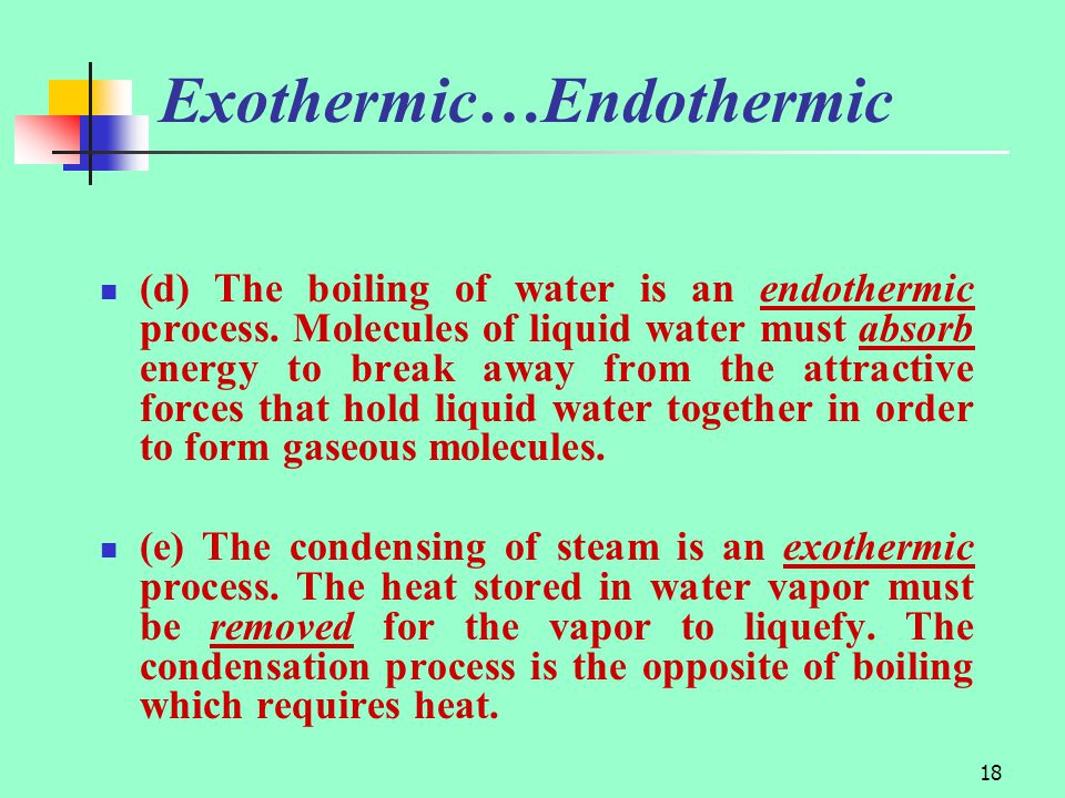 18 Exothermic…Endothermic (d) The boiling of water is an endothermic process.