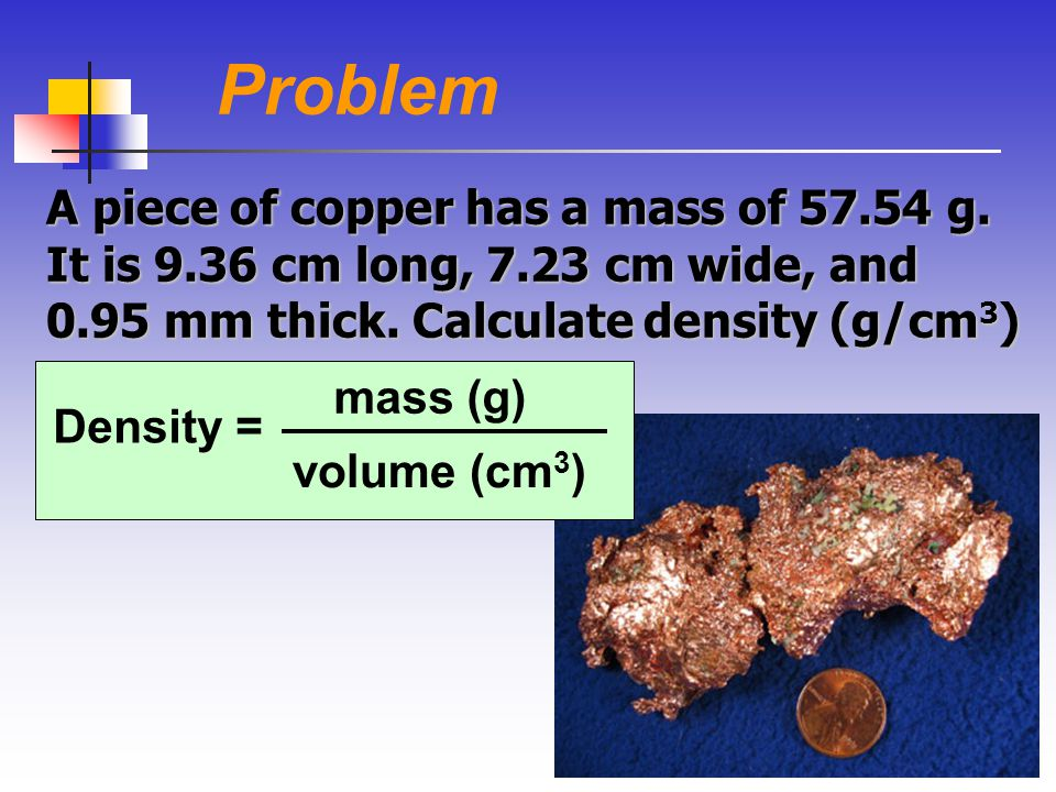 51 Problem A piece of copper has a mass of 57.54 g.