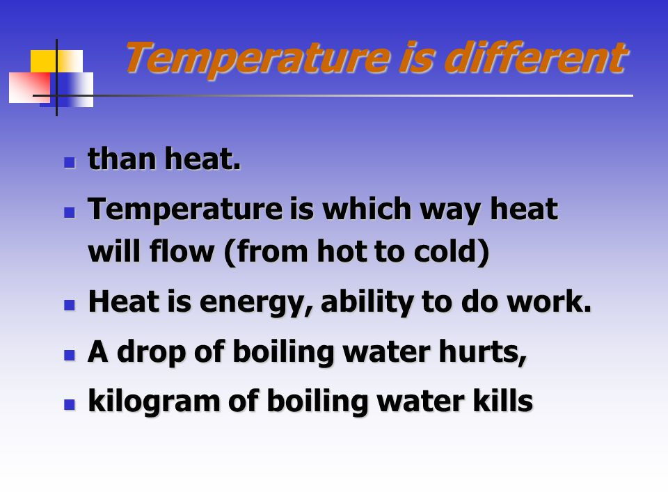 Temperature is different than heat. than heat.