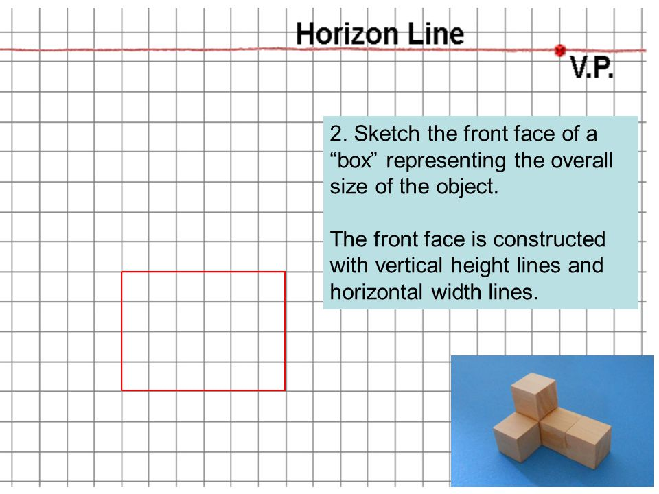 """2. Sketch the front face of a """"box"""" representing the overall size of the object. The front face is constructed with vertical height lines and horizont"""