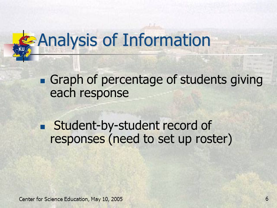 Center for Science Education, May 10, 2005 6 Analysis of Information Graph of percentage of students giving each response Student-by-student record of responses (need to set up roster)