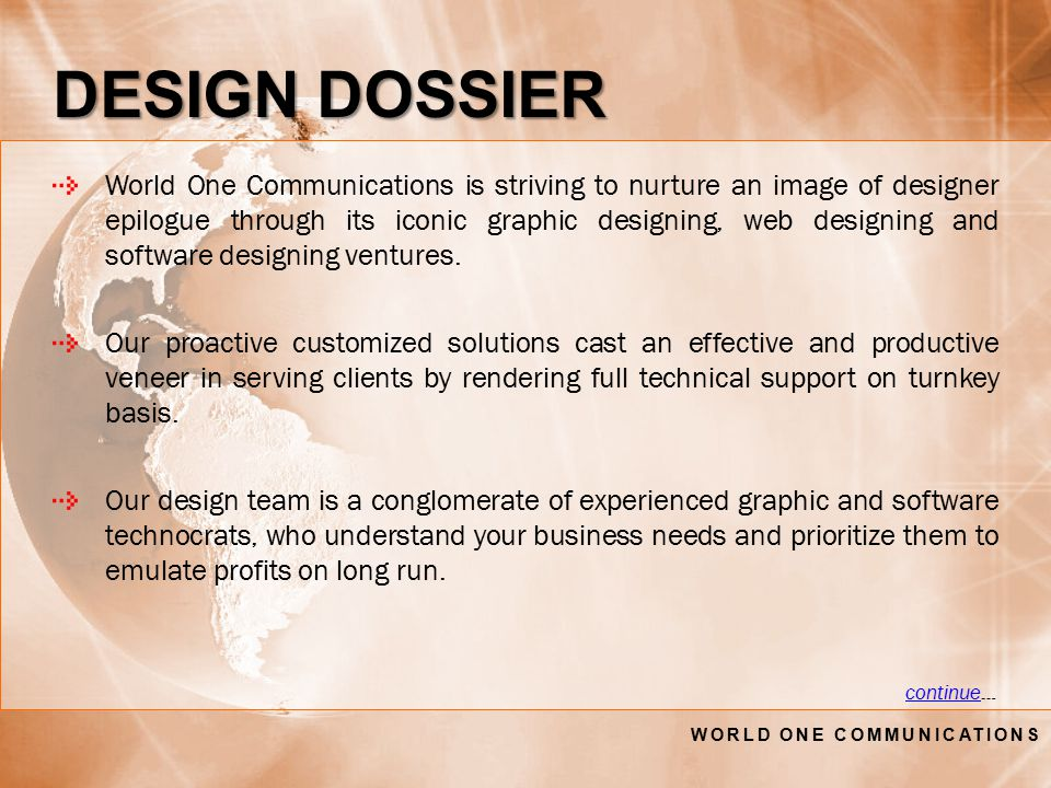 DESIGN DOSSIER World One Communications is striving to nurture an image of designer epilogue through its iconic graphic designing, web designing and software designing ventures.