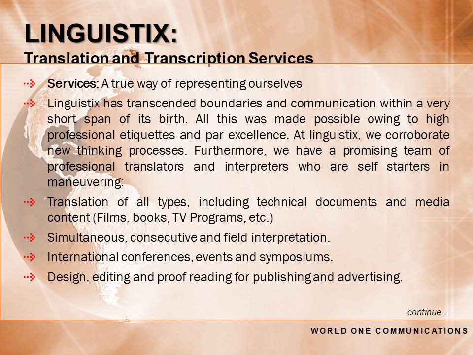 LINGUISTIX: LINGUISTIX: Translation and Transcription Services Services: A true way of representing ourselves Linguistix has transcended boundaries and communication within a very short span of its birth.