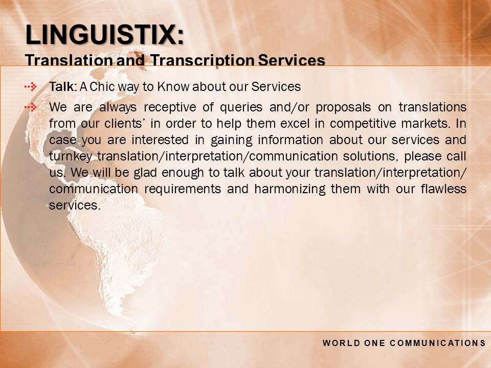LINGUISTIX: LINGUISTIX: Translation and Transcription Services Talk: A Chic way to Know about our Services We are always receptive of queries and/or proposals on translations from our clients' in order to help them excel in competitive markets.