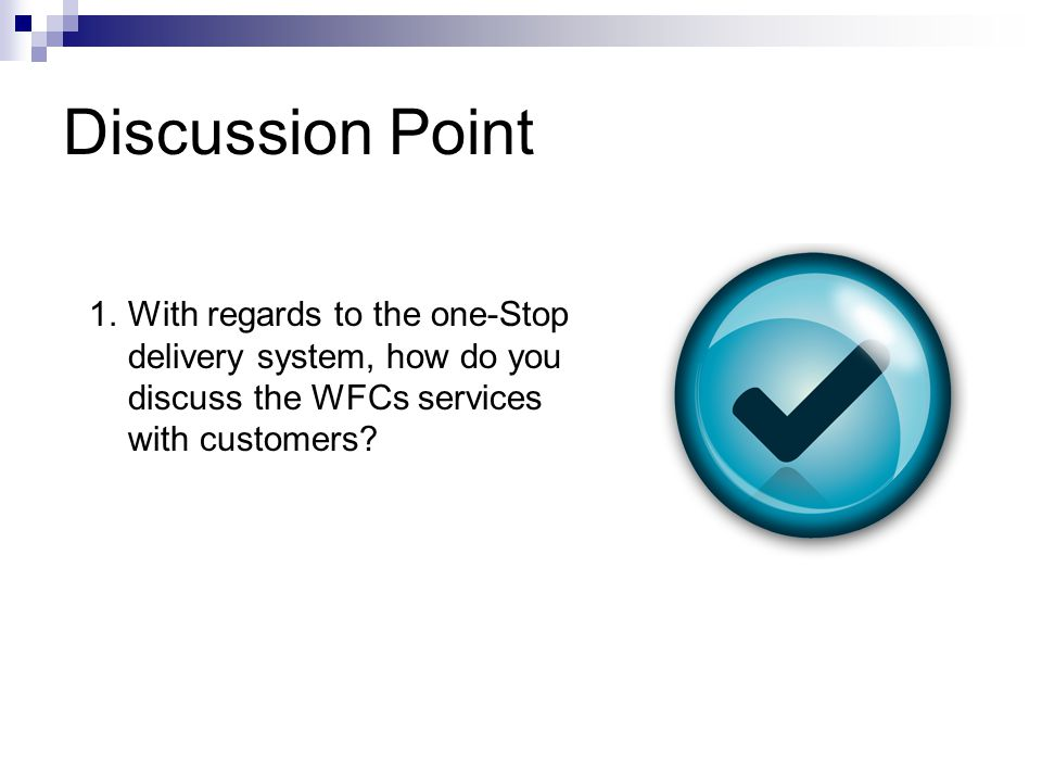 Discussion Point 1.With regards to the one-Stop delivery system, how do you discuss the WFCs services with customers