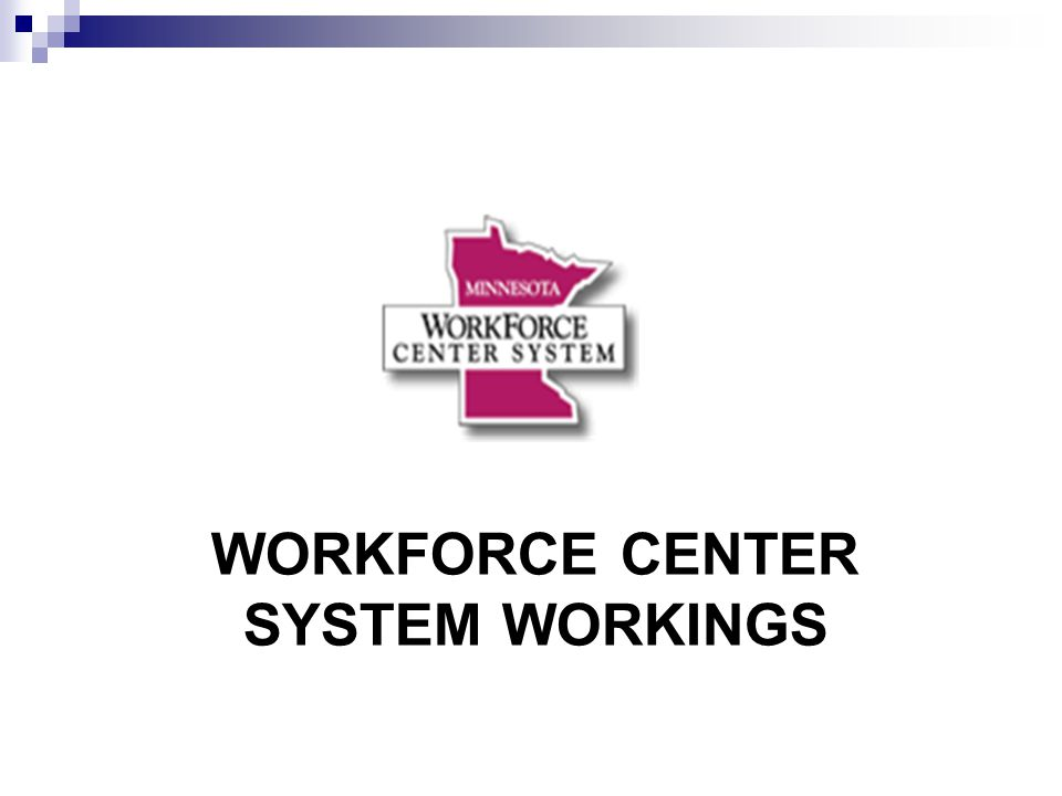 WORKFORCE CENTER SYSTEM WORKINGS