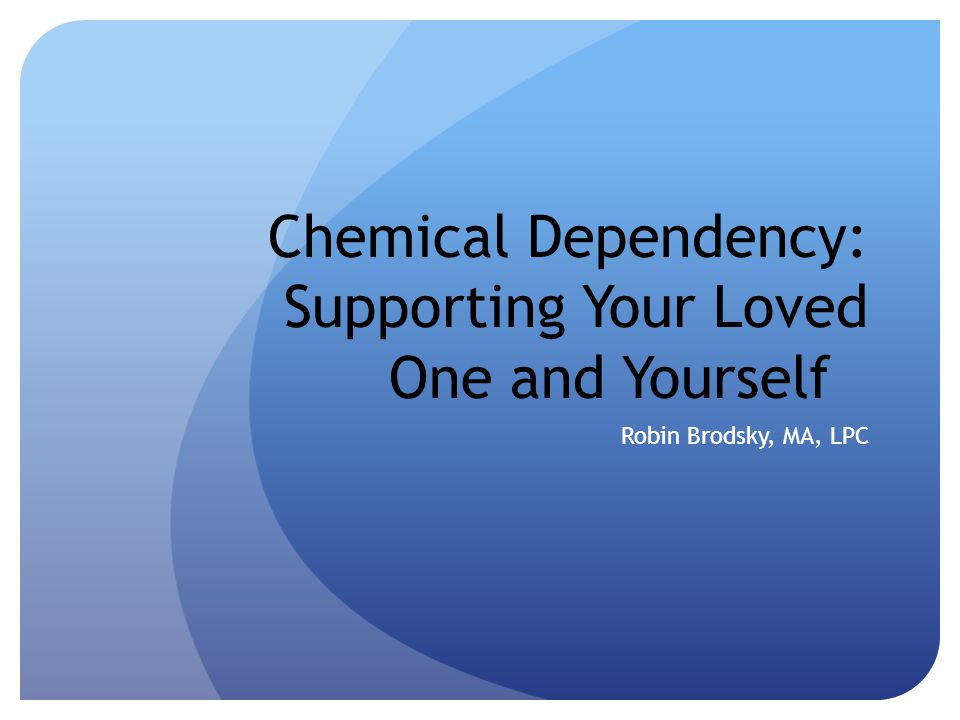 'Chemical Dependency: Supporting Your Loved One and Yourself' Use of Chemicals/ Mind or Mood Altering Substances Casual Use -> Substance Abuse ->Chemical Dependence Treatment Models Clinical Self Help Support at Open Sky Beyond Open Sky