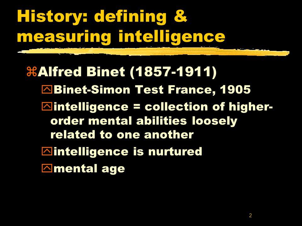 13 Summary z History of intelligence testing y how did each figure define & measure intelligence.