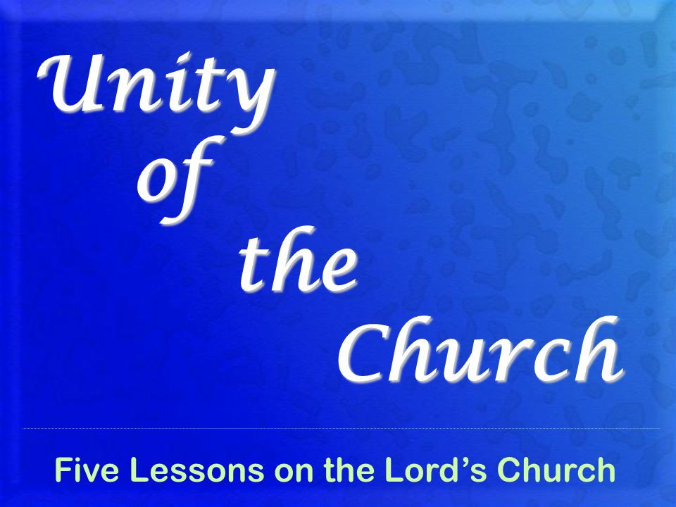 Unity of the Church Five Lessons on the Lord's Church