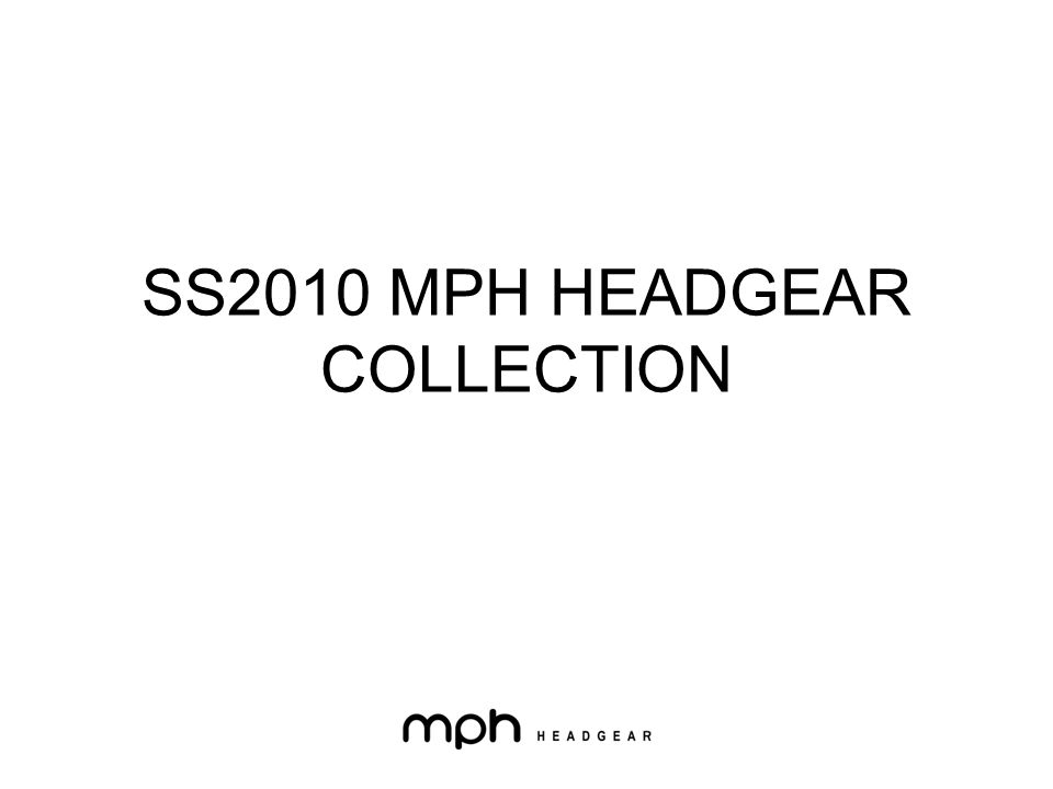 SS2010 MPH HEADGEAR COLLECTION