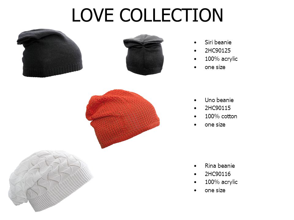 LOVE COLLECTION Siri beanie 2HC90125 100% acrylic one size Uno beanie 2HC90115 100% cotton one size Rina beanie 2HC90116 100% acrylic one size