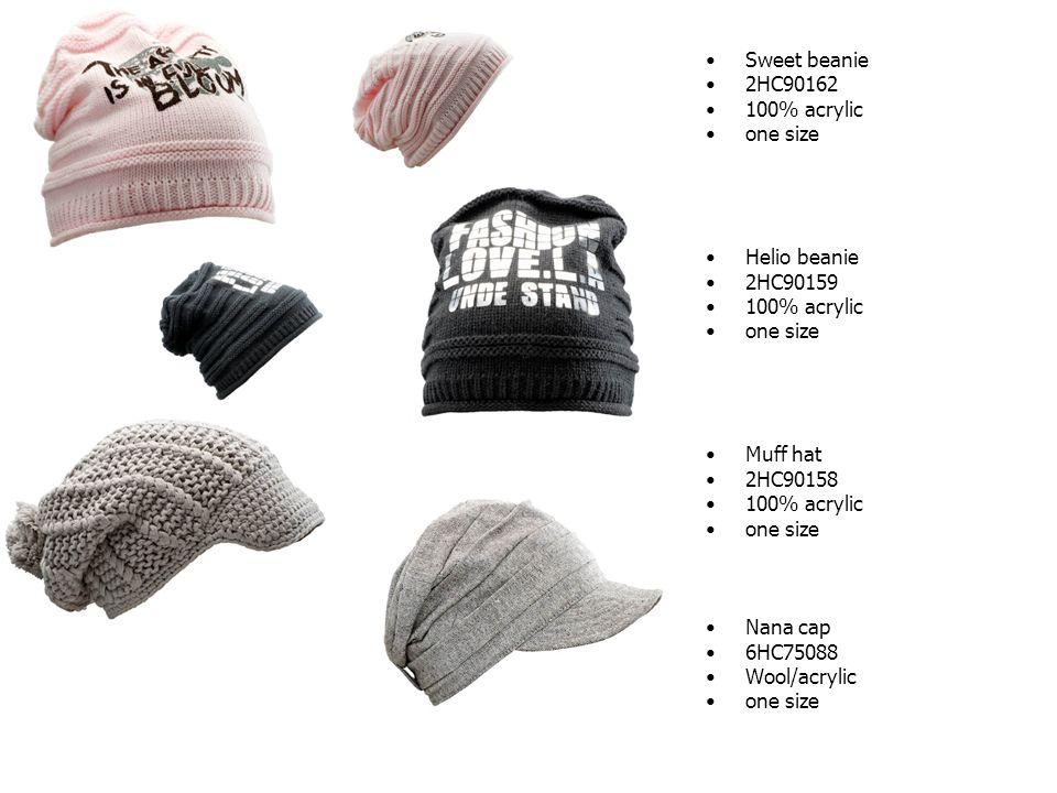 Sweet beanie 2HC90162 100% acrylic one size Helio beanie 2HC90159 100% acrylic one size Muff hat 2HC90158 100% acrylic one size Nana cap 6HC75088 Wool/acrylic one size