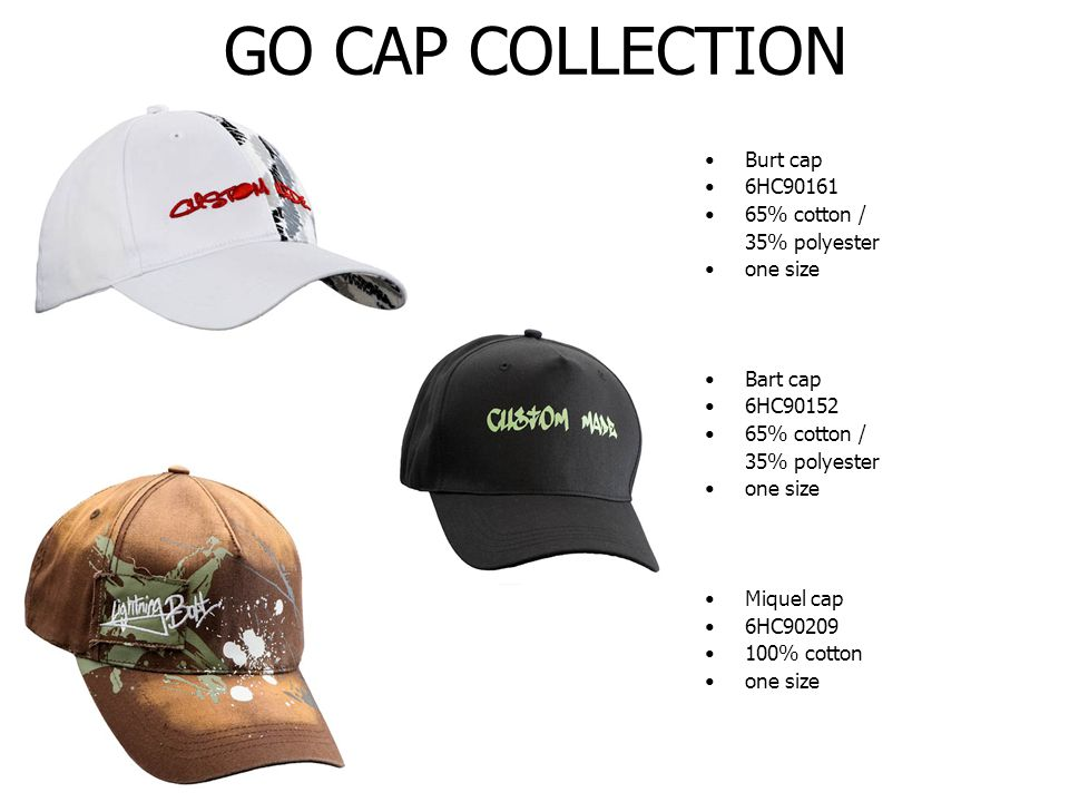 GO CAP COLLECTION Burt cap 6HC90161 65% cotton / 35% polyester one size Bart cap 6HC90152 65% cotton / 35% polyester one size Miquel cap 6HC90209 100% cotton one size