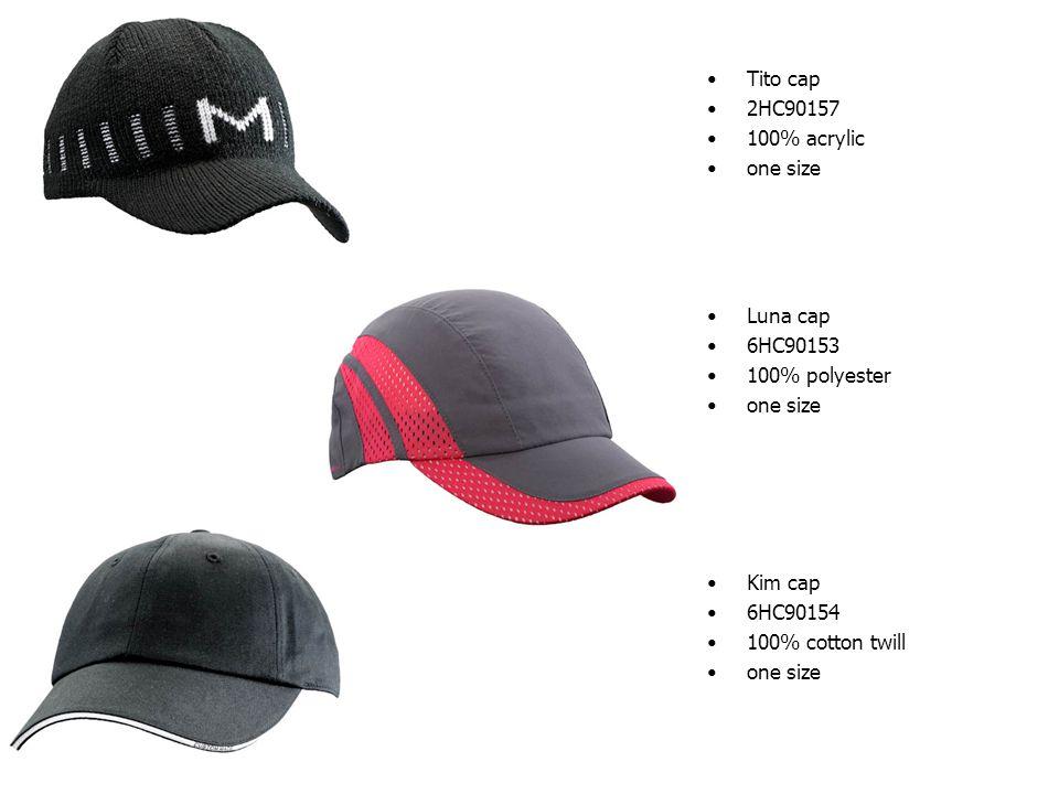 Tito cap 2HC90157 100% acrylic one size Luna cap 6HC90153 100% polyester one size Kim cap 6HC90154 100% cotton twill one size