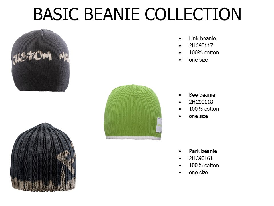 BASIC BEANIE COLLECTION Link beanie 2HC90117 100% cotton one size Bee beanie 2HC90118 100% cotton one size Park beanie 2HC90161 100% cotton one size