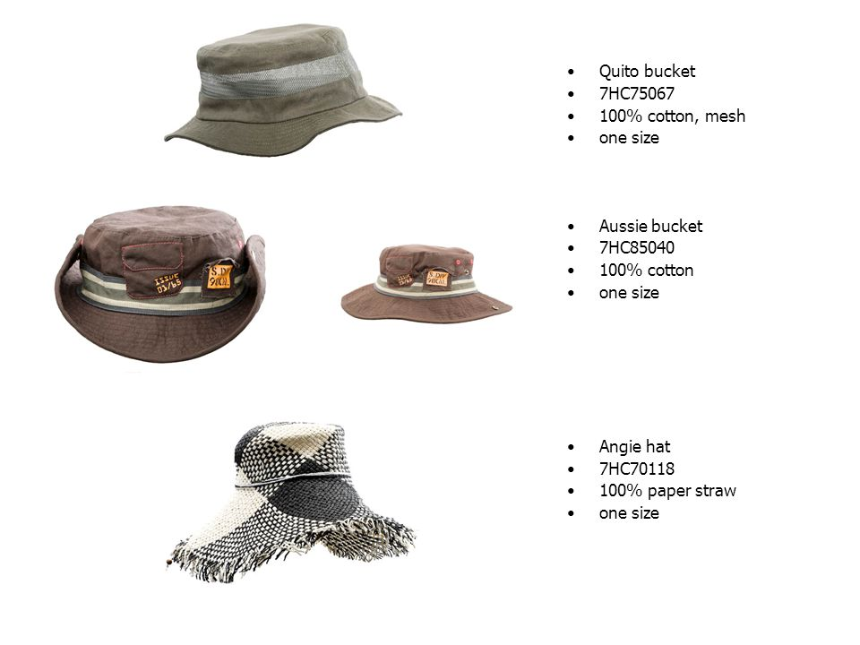 Quito bucket 7HC75067 100% cotton, mesh one size Aussie bucket 7HC85040 100% cotton one size Angie hat 7HC70118 100% paper straw one size