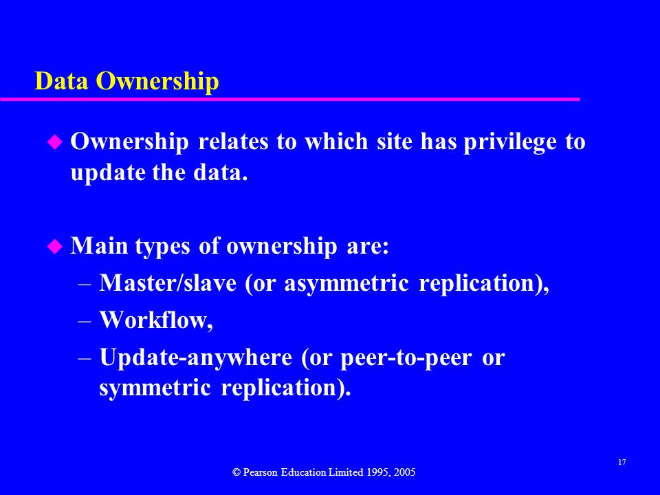 17 Data Ownership u Ownership relates to which site has privilege to update the data.