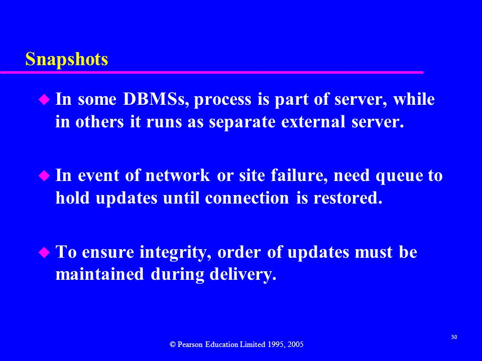 30 Snapshots u In some DBMSs, process is part of server, while in others it runs as separate external server.