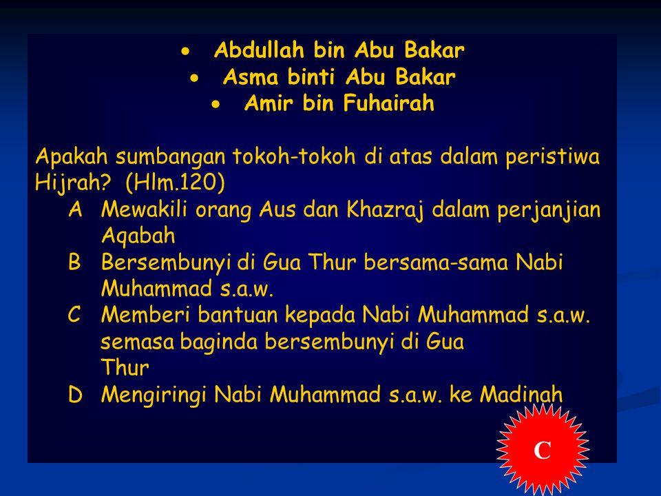  Abdullah bin Abu Bakar  Asma binti Abu Bakar  Amir bin Fuhairah Apakah sumbangan tokoh-tokoh di atas dalam peristiwa Hijrah.