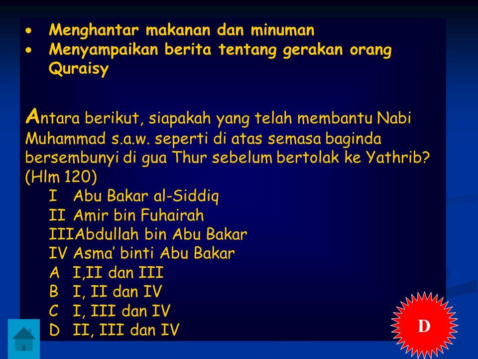  Menghantar makanan dan minuman  Menyampaikan berita tentang gerakan orang Quraisy A ntara berikut, siapakah yang telah membantu Nabi Muhammad s.a.w.