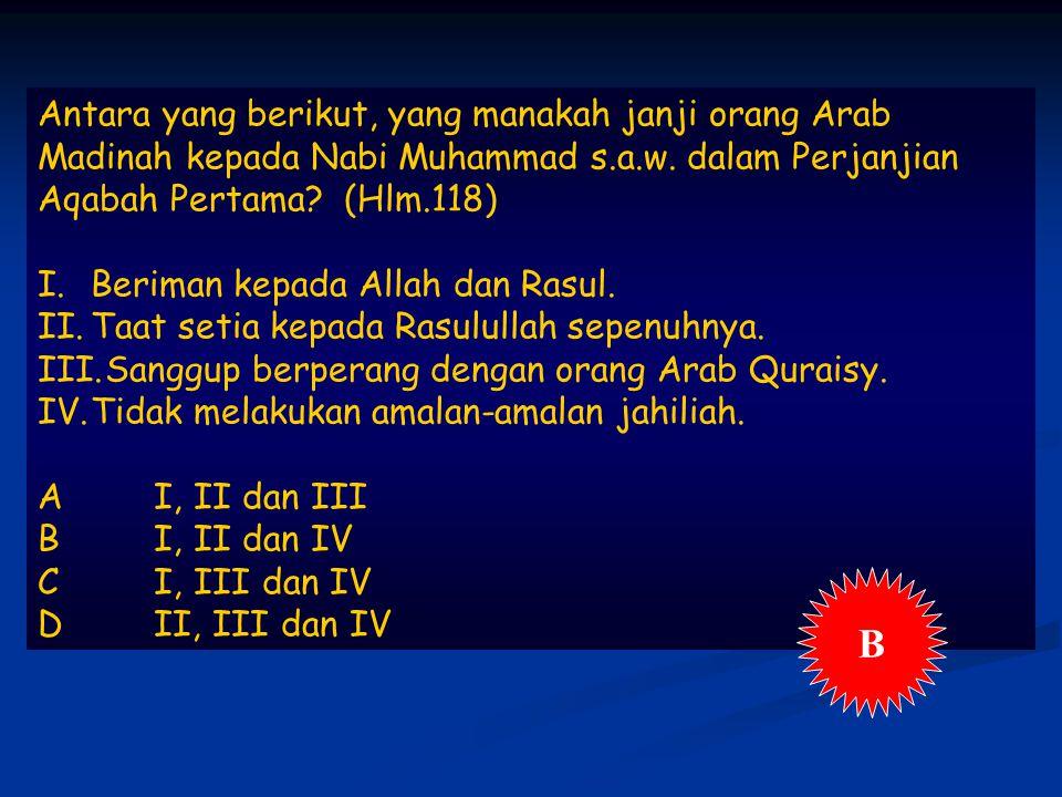 Antara yang berikut, yang manakah janji orang Arab Madinah kepada Nabi Muhammad s.a.w.